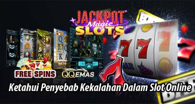 Ketahui Penyebab Kekalahan Dalam Slot Online