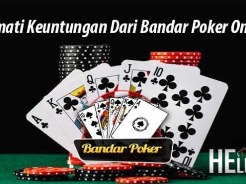 Nikmati Keuntungan Dari Bandar Poker Online