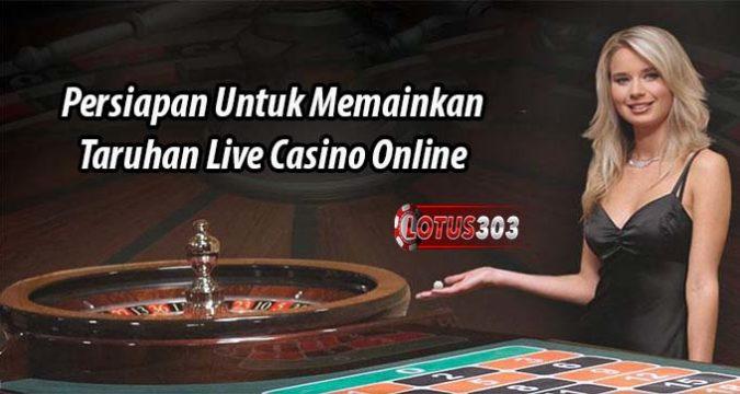 Persiapan Untuk Memainkan Taruhan Live Casino Online