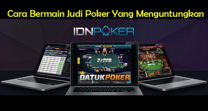 Cara Bermain Judi Poker Yang Menguntungkan