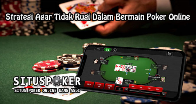 Strategi Agar Tidak Rugi Dalam Bermain Poker Online