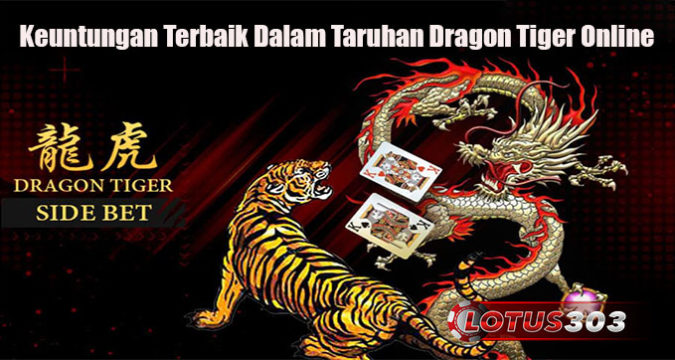 Keuntungan Terbaik Dalam Taruhan Dragon Tiger Online