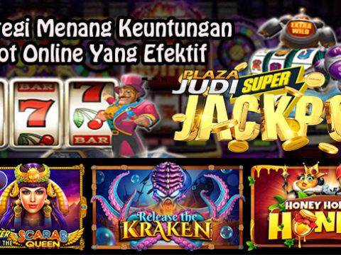 Strategi Menang Keuntungan Slot Online Yang Efektif